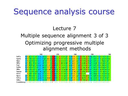 Sequence analysis course Lecture 7 Multiple sequence alignment 3 of 3 Optimizing progressive multiple alignment methods.