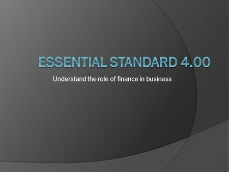 Understand the role of finance in business Understand the banking system.