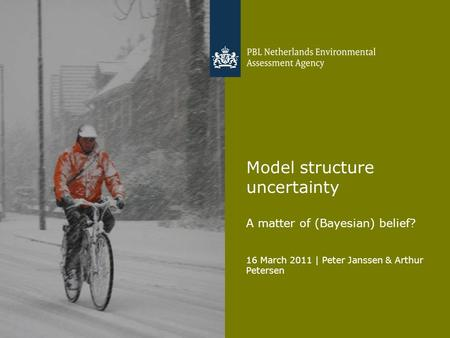 16 March 2011 | Peter Janssen & Arthur Petersen Model structure uncertainty A matter of (Bayesian) belief?