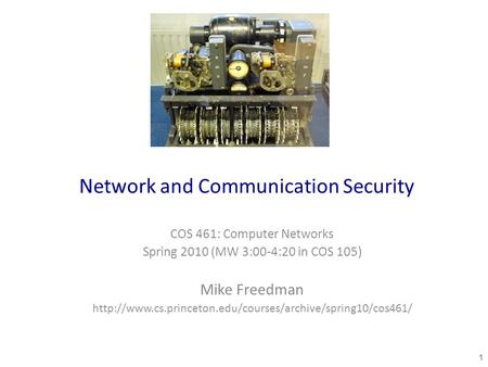 Network and Communication Security COS 461: Computer Networks Spring 2010 (MW 3:00-4:20 in COS 105) Mike Freedman
