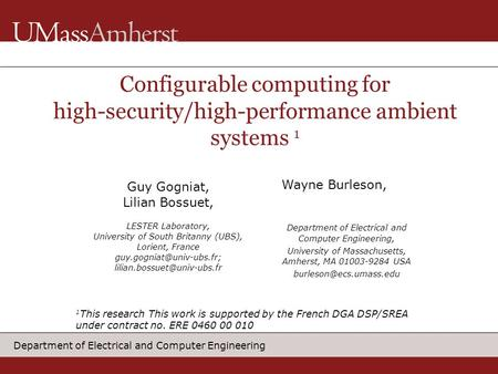 Department of Electrical and Computer Engineering Configurable computing for high-security/high-performance ambient systems 1 Guy Gogniat, Lilian Bossuet,