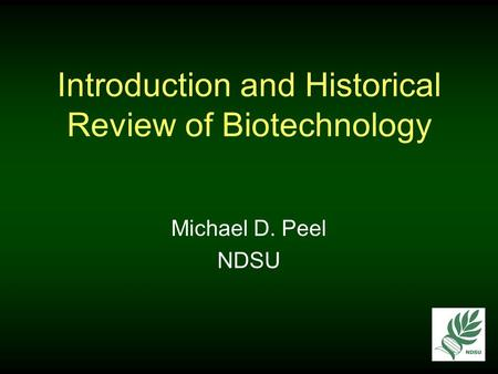 Introduction and Historical Review of Biotechnology Michael D. Peel NDSU.