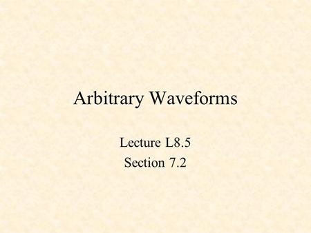 Arbitrary Waveforms Lecture L8.5 Section 7.2. CLK DQ !Q CLK DQ !Q CLK DQ !Q Q0Q0.D Q1 Q2 Q1.D Q2.D s0 0 0 0 0 0 1 s1 0 0 1 0 1 0 s2 0 1 0 0 1 1 s3 0 1.