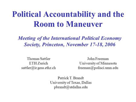 Political Accountability and the Room to Maneuver Thomas Sattler ETH Zurich John Freeman University of Minnesota