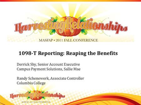 1098-T Reporting: Reaping the Benefits Derrick Shy, Senior Account Executive Campus Payment Solutions, Sallie Mae Randy Schenewerk, Associate Controller.