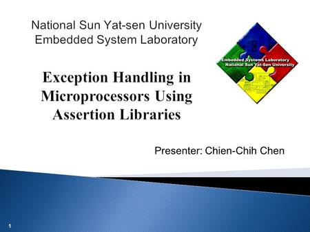 1 Presenter: Chien-Chih Chen. 2 An Assertion Library for On- Chip White-Box Verification at Run-Time On-Chip Verification of NoCs Using Assertion Processors.