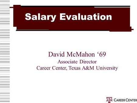 Salary Evaluation David McMahon '69 Associate Director Career Center, Texas A&M University.