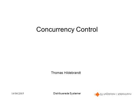 14/06/2015Distribuerede Systemer1 Concurrency Control Thomas Hildebrandt.