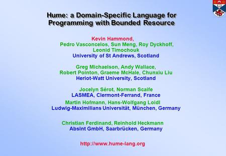 Hume: a Domain-Specific Language for Programming with Bounded Resource Kevin Hammond, Pedro Vasconcelos, Sun Meng, Roy Dyckhoff, Leonid Timochouk University.