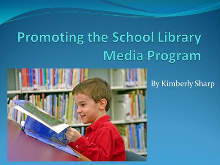By Kimberly Sharp. Professional Articles Dusen, M. V. (2007, March). Open Up With Community Outreach. Library Media Connection, 24- 26. Schrock, K. (2003,