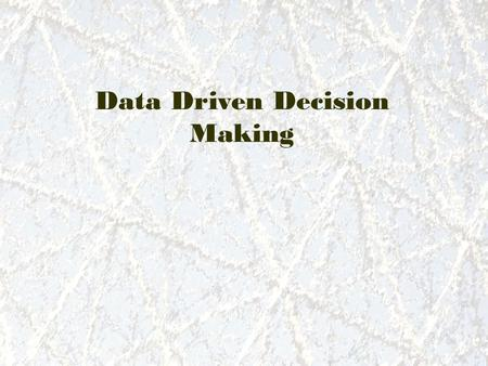 Data Driven Decision Making. Systemic way of looking at what you do to: 1. What is working 2. What is not 3. Try to understand what is affecting A journey.
