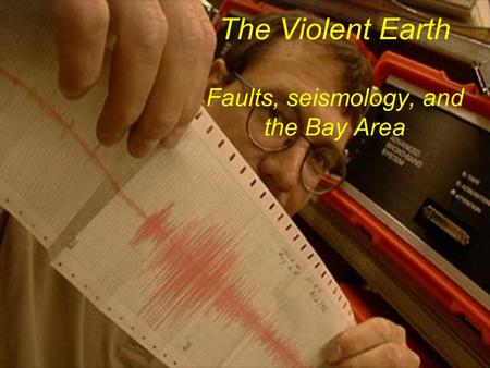 The Violent Earth Faults, seismology, and the Bay Area.