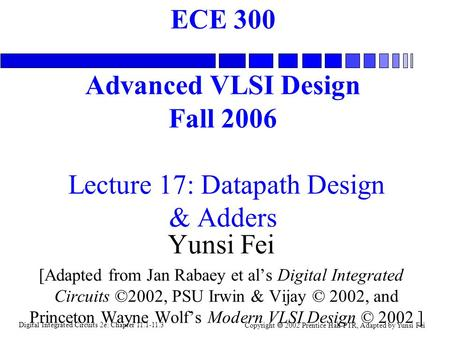 Digital Integrated Circuits 2e: Chapter 11.1-11.3 Copyright  2002 Prentice Hall PTR, Adapted by Yunsi Fei ECE 300 Advanced VLSI Design Fall 2006 Lecture.