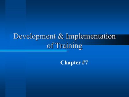 Development & Implementation of Training Chapter #7.