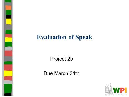 Evaluation of Speak Project 2b Due March 24th. Overview Experiments to evaluate performance of your audioconference (proj2) Focus not only on how your.