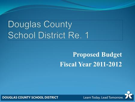 Proposed Budget Fiscal Year 2011-2012. FY 2011-2012 Budget Adoption  May 17, 2011 – Information Only Proposed General Fund Budget  June 21, 2011 Approve.
