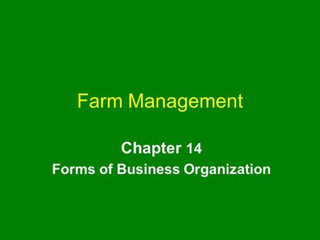 Farm Management Chapter 14 Forms of Business Organization.