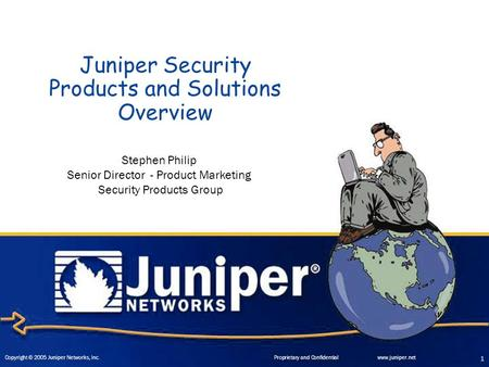 Copyright © 2003 Juniper Networks, Inc. Proprietary and Confidentialwww.juniper.net 1 Copyright © 2005 Juniper Networks, Inc. Proprietary and Confidentialwww.juniper.net.