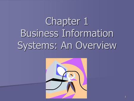 Chapter 1 Business Information Systems: An Overview