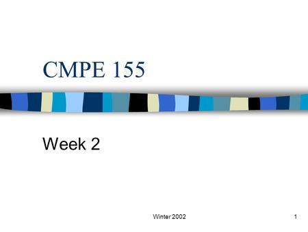 Winter 20021 CMPE 155 Week 2. Winter 20022 Review? Computers Operating Systems Kernels Distributed Systems.
