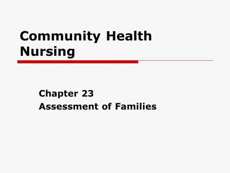 Community Health Nursing Chapter 23 Assessment of <strong>Families</strong>.