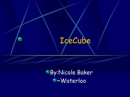 IceCube By:Nicole Baker ~Waterloo What is IceCube? IceCube is a one-cubic-kilometer international high- energy neutrino observatory being built and installed.