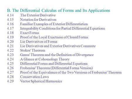 B. The Differential Calculus of Forms and Its Applications 4.14 The Exterior Derivative 4.15 Notation for Derivatives 4.16 Familiar Examples of Exterior.