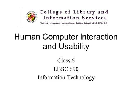 Class 6 LBSC 690 Information Technology Human Computer Interaction and Usability.
