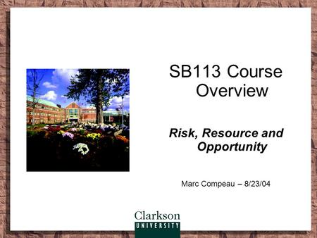 SB113 Course Overview Risk, Resource and Opportunity Marc Compeau – 8/23/04.
