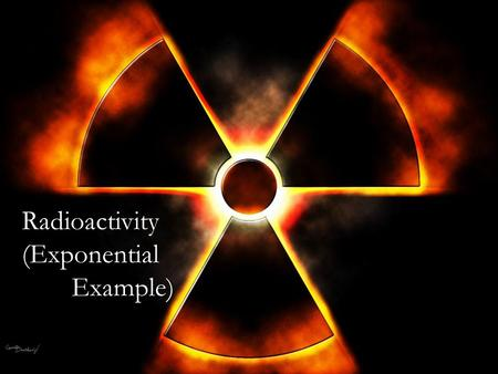 Radioactivity (Exponential Example). Atoms Atoms are made of protons, electrons and neutrons. Protons and neutrons reside in the middle, or nucleus, and.