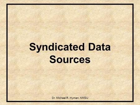 Dr. Michael R. Hyman, NMSU Syndicated Data Sources.