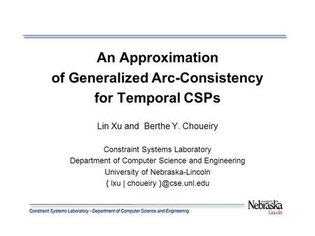 An Approximation of Generalized Arc-Consistency for Temporal CSPs Lin Xu and Berthe Y. Choueiry Constraint Systems Laboratory Department of Computer Science.