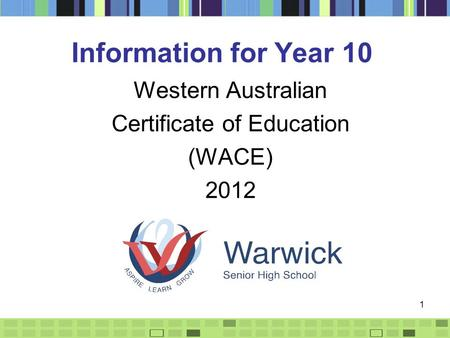 1 Information for Year 10 Western Australian Certificate of Education (WACE) 2012.