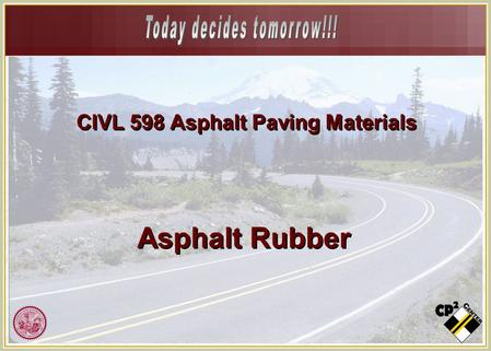 CIVL 598 Asphalt Paving Materials Asphalt Rubber.