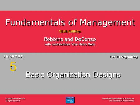 PowerPoint Presentation by Charlie Cook The University of West Alabama C H A P T E R 5 Part III: Organizing Fundamentals of Management Sixth Edition Robbins.