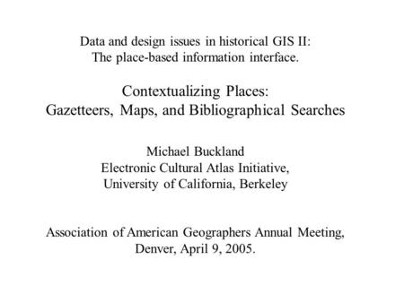 Data and design issues in historical GIS II: The place-based information interface. Contextualizing Places: Gazetteers, Maps, and Bibliographical Searches.