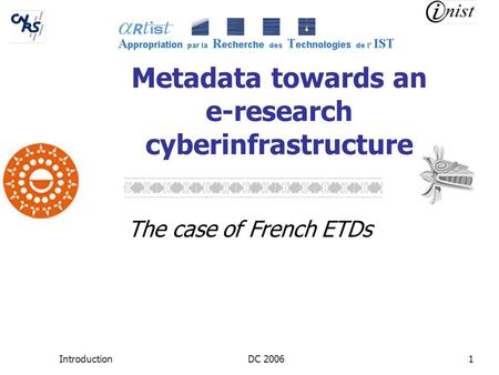 IntroductionDC 20061 Metadata towards an e-research cyberinfrastructure The case of French ETDs.