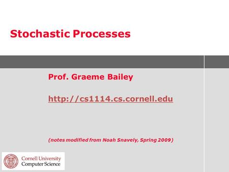 Stochastic Processes Prof. Graeme Bailey  (notes modified from Noah Snavely, Spring 2009)