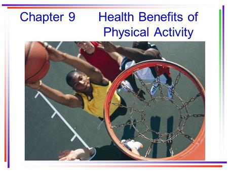 Chapter 9Health Benefits of Physical Activity. Our unhealthy lifestyle We participate in work and leisure activities that are far less active than in.