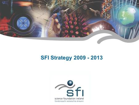 1 SFI Confidential SFI Strategy 2009 - 2013. 2 SFI Confidential 1. Human Capital 2. Quality Output 3. Global Reputation 4. Knowledge Transfer SFI Strategy.