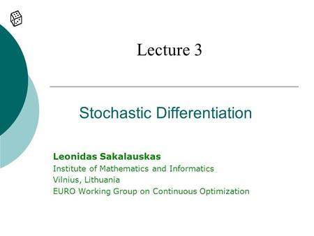 Stochastic Differentiation Lecture 3 Leonidas Sakalauskas Institute of Mathematics and Informatics Vilnius, Lithuania EURO Working Group on Continuous.