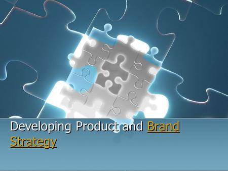 Developing Product and Brand StrategyBrand Strategy Developing Product and Brand StrategyBrand Strategy.