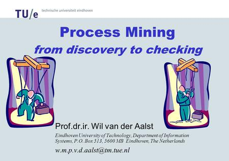 Process Mining from discovery to checking Prof.dr.ir. Wil van der Aalst Eindhoven University of Technology, Department of Information Systems, P.O. Box.