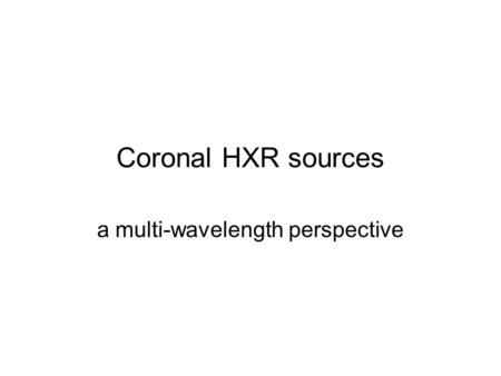 Coronal HXR sources a multi-wavelength perspective.