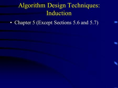 Algorithm Design Techniques: Induction Chapter 5 (Except Sections 5.6 and 5.7)