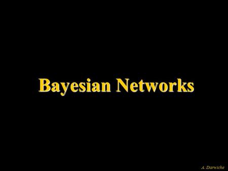 A. Darwiche Bayesian Networks. A. Darwiche Bayesian Network Battery Age Alternator Fan Belt Battery Charge Delivered Battery Power Starter Radio LightsEngine.