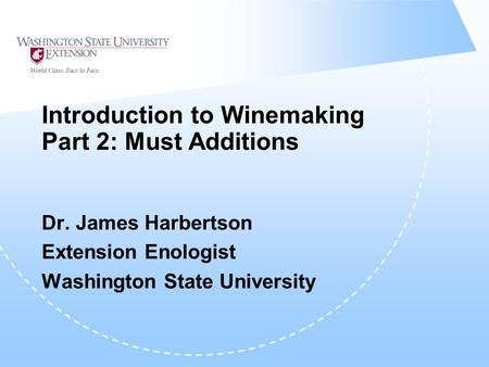 Introduction to Winemaking Part 2: Must Additions Dr. James Harbertson Extension Enologist Washington State University.