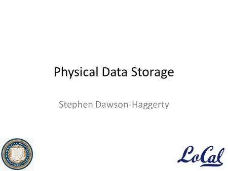 Physical Data Storage Stephen Dawson-Haggerty. Data Sources sMAP - Data exploration/visualization - Control Loops - Demand response - Analytics - Mobile.