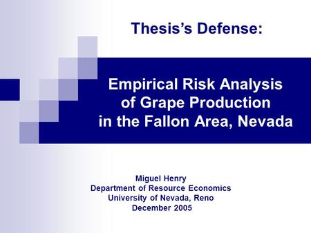 Miguel Henry Department of Resource Economics University of Nevada, Reno December 2005 Empirical Risk Analysis of Grape Production in the Fallon Area,