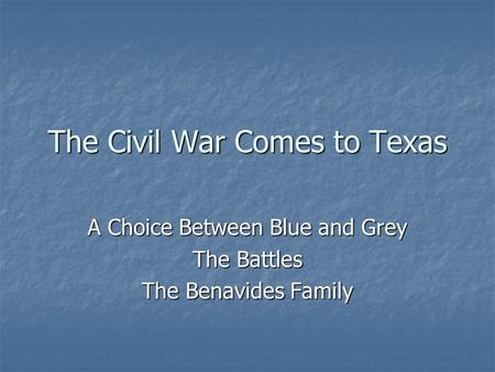 The Civil War Comes to Texas A Choice Between Blue and Grey The Battles The Benavides Family.